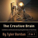 The Creative Brain Confidence and Visualization by Using Both Sides of Your Brain, Tyler Bordan