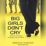 Big Girls Don't Cry The Election that Changed Everything for American Women, Rebecca Traister