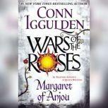 Wars of the Roses Margaret of Anjou, Conn Iggulden