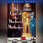 The Case of the Murdered Muckraker A Daisy Dalrymple Mystery, Carola Dunn