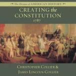 Creating the Constitution 1787, Christopher Collier; James Lincoln Collier