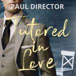 TUTORED IN LOVE, Paul Director