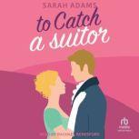 To Catch a Suitor A Regency Romance, Sarah Adams