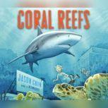 Coral Reefs: A Journey Through an Aquatic World Full of Wonder, Jason Chin