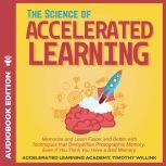 Science of Accelerated Learning, The: Memorize and Learn Faster and Better with Simple Techniques that Demystifies Photographic Memory, Even If You Think You Have a Bad Memory, Timothy Willink