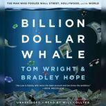 Billion Dollar Whale The Man Who Fooled Wall Street, Hollywood, and the World, Bradley Hope