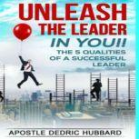 Unleash The Leader In You The 5 Qualities of A Successful Leader, Dedric Hubbard