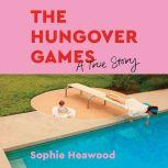 The Hungover Games A True Story, Sophie Heawood