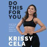 Do This For You How to Be a Strong Woman from the Inside Out, Krissy Cela