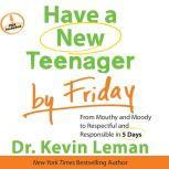 Have a New Teenager by Friday From Mouthy and Moody to Respectful and Responsible in 5 Days, Kevin Leman