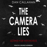 The Camera Lies Acting for Hitchcock, Dan Callahan