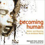Becoming Human Matter and Meaning in an Antiblack World, Zakiyyah Iman Jackson