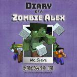 Diary Of A Minecraft Zombie Alex Book 3: Snowed In (An Unofficial Minecraft Book), MC Steve