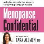 Menopause Confidential A Doctor Reveals the Secrets to Thriving Through Midlife, Tara Allmen, M.D.