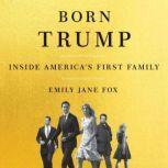 Born Trump Inside America's First Family, Emily Jane Fox