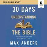 30 Days to Understanding the Bible: Audio Bible Studies Unlock the Scriptures in 15 Minutes a Day, Max Anders