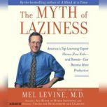 The Myth of Laziness America's Top Learning Expert Shows How Kids--and Parents--Can Become more Productive, Mel Levine