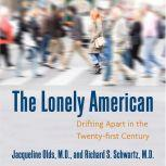 The Lonely American Drifting Apart in the Twenty-first Century, Jacqueline Olds, MD