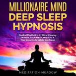 Millionaire Mind Deep Sleep Hypnosis Guided Meditation to Attract Money, Wealth, Abundance, Miracles, & Your Dream Life While You Sleep, Meditation Meadow