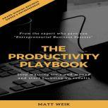 The Productivity Playbook Stop Wasting Time and Money and Start Focusing on Results, Matt Weik