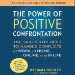The Power of Positive Confrontation The Skills You Need to Handle Conflicts at Work, at Home, Online, and in Life, Barbara Pachter