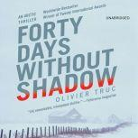 Forty Days Without Shadow An Arctic Thriller, Olivier Truc