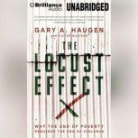 The Locust Effect Why the End of Poverty Requires the End of Violence, Gary A. Haugen