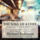 The Soul of a Chef The Journey toward Perfection, Michael Ruhlman
