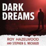Dark Dreams A Legendary FBI Profiler Examines Homicide and the Criminal Mind, Roy Hazelwood