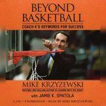 Beyond Basketball Coach K's Keywords for Success, Mike Krzyzewski