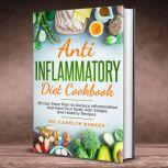 Anti Inflammatory Diet Cookbook: 30 Day Meal Plan to Reduce Inflammation and Heal Your Body with Simple and Healthy Recipes, Dr. Carolyn Barker