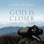God Is Closer Than You Think This Can Be the Greatest Moment of Your Life Because This Moment is the Place Where You Can Meet God, John Ortberg