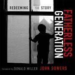 Fatherless Generation Redeeming the Story, John A. Sowers