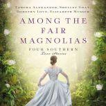 Among the Fair Magnolias Four Southern Love Stories, Tamera Alexander
