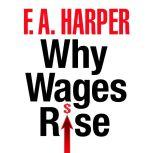 Why Wages Rise, F.A. Harper