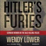 Hitlers Furies German Women in the Nazi Killing Fields, Wendy Lower
