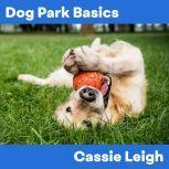 Dog Park Basics, Cassie Leigh