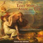 The Lost World of Adam and Eve Genesis 2-3 and the Human Origins Debate, John H. Walton