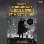The Book of Extraordinary Amateur Sleuth and Private Eye Stories, Maxim Jakubowski