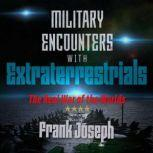 Military Encounters with Extraterrestrials The Real War of the Worlds, Frank Joseph