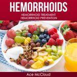 Hemorrhoids: Hemorrhoid Treatment: Hemorrhoid Prevention, Ace McCloud