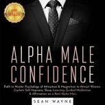 ALPHA MALE CONFIDENCE Path to Master Psychology of Attraction & Magnetism to Attract Women. Exploits Self Hypnosis, Sleep Learning, Guided Meditation & Affirmation as a Real Alpha Man. NEW VERSION