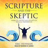 Scripture and the Skeptic Miracles, Myths, and Doubts of Biblical Proportion, Eric Huffman
