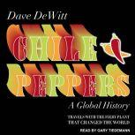 Chile Peppers A Global History, Dave DeWitt
