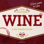 Wine A No-Snob Guide; Drink outside the Box, Lori Stevens