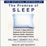 The Promise of Sleep A Pioneer in Sleep Medicine Explores the Vital Connection Between Health, Happiness, and A Good Night's Sleep, William C. Dement