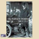 The People's Tycoon Henry Ford and the American Century, Steven Watts