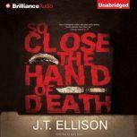 So Close the Hand of Death, J.T. Ellison