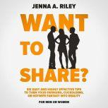 Want to share? Six Easy and Highly Effective Tips to Turn Your Swinging, Cuckolding, or Hotwife Fantasy into Reality (For Men or Women), Jenna Riley