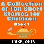 A Collection Of Ten Short Stories For Children – Book 1, Mike Jones